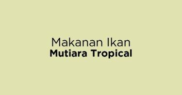 Makanan Ikan Mutiara Tropical