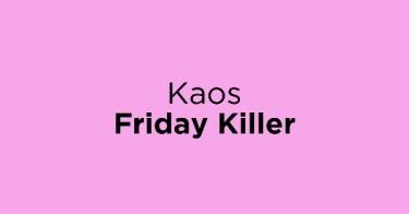 Kaos Friday Killer
