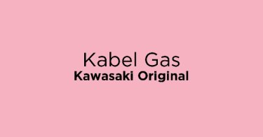 Kabel Gas Kawasaki Original