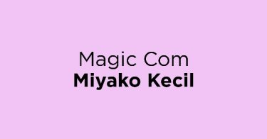 Magic Com Miyako Kecil