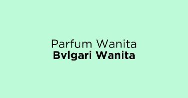 Parfum Wanita Bvlgari Wanita